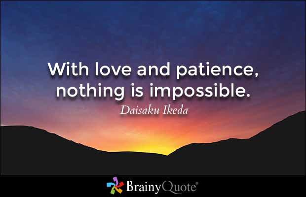 brainy quote love and patience nothing is impossible