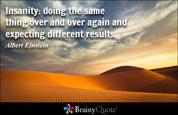 brainy quote insanity doing the same thing over and over again