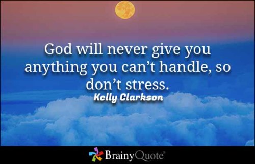 Brainy Quote 'God will never give you anything you can't handle, so don't str...