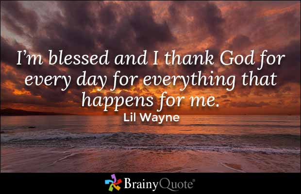 brainy quote i m blessed and i thank god for every day for