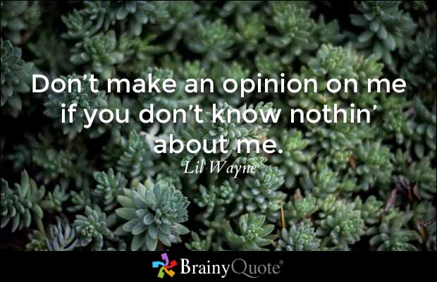 Brainy Quote 'Don't Make An Opinion On Me If You Don't
