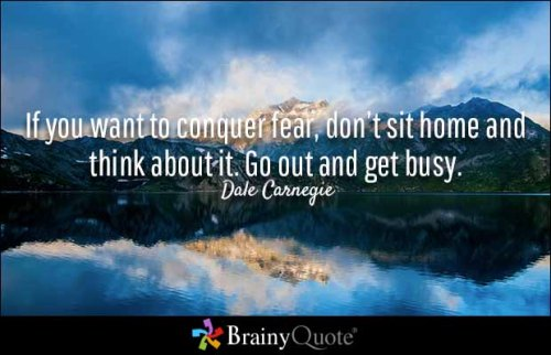 Brainy Quote If You Want To Conquer Fear, Don't Sit Home