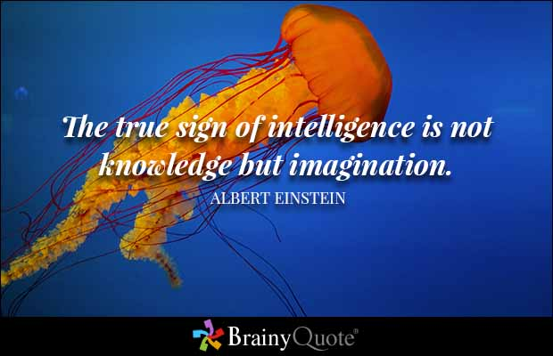 Brainy Quote The True Sign Of Intelligence Is Not Knowledge But