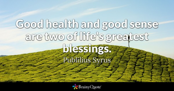 Brainy quote 'good health and good sense are two of life s