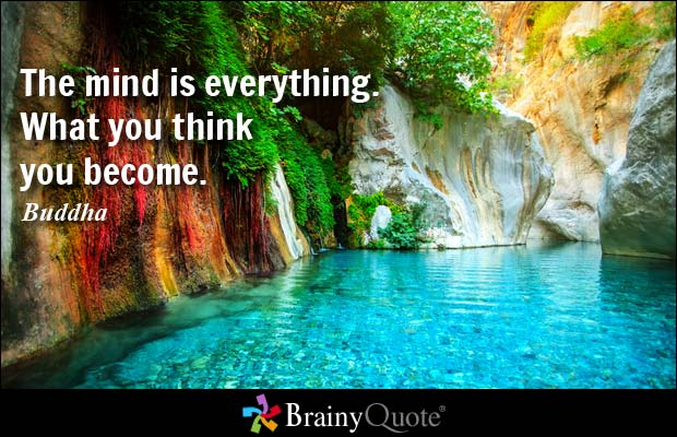 brainy quote the mind is everything what you think you become