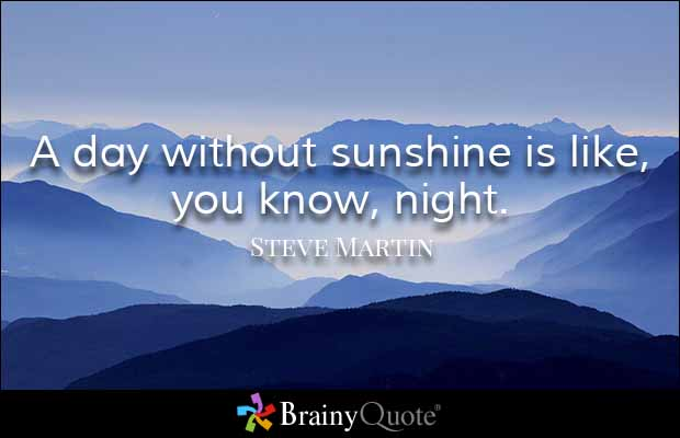 brainy quote a day out sunshine is like you know night