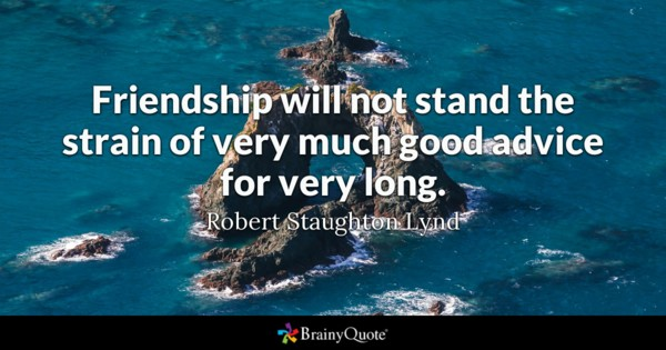 brainy quote friendship will not stand the strain of very much