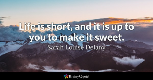 brainy quote life is short and it is up to you to make it sweet