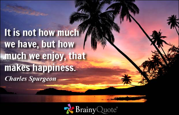 brainy quote it is not how much we have but how much we enjoy