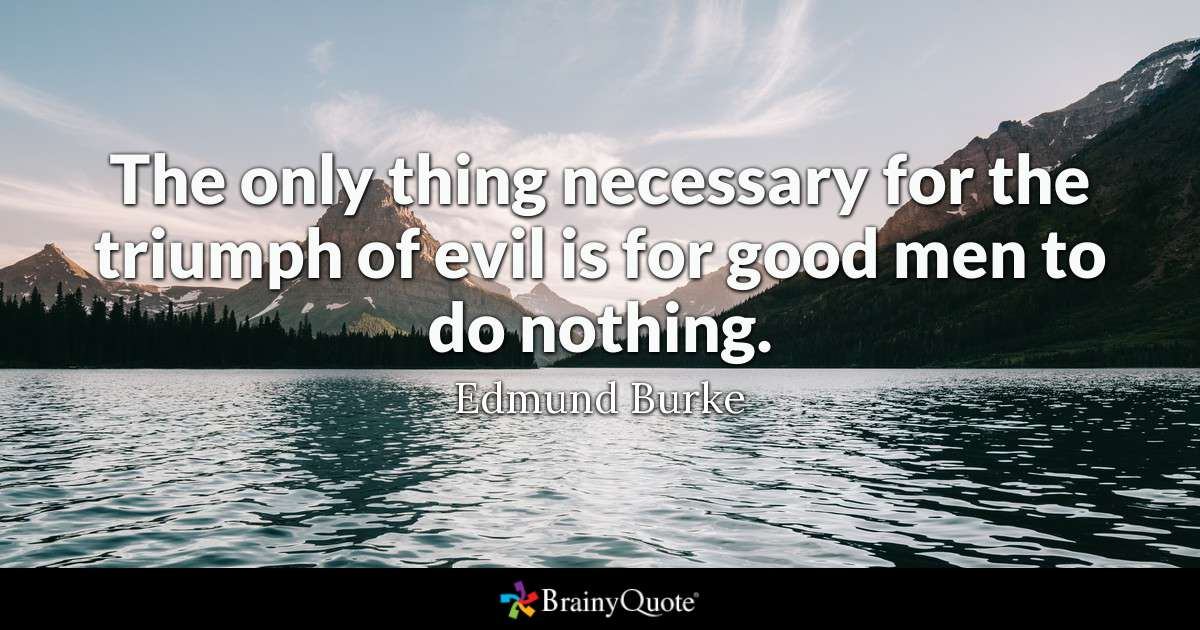 brainy quote the only thing necessary for the triumph of evil is