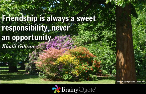 brainy quote friendship is always a sweet responsibility never