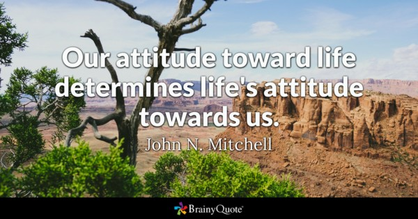 brainy quote our attitude toward life determines life s attitude